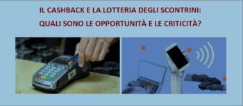 """""""Il cashback e la lotteria degli scontrini: quali sono le opportunità e le criticità?"""""""