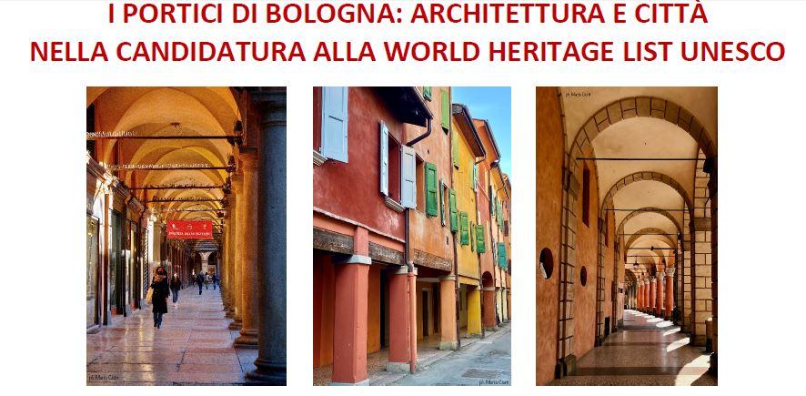 I portici di Bologna: architettura e città nella candidatura alla World Heritage List Unesco. Registrazione e materiali dell'evento